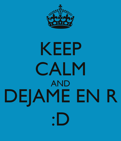 Poster: KEEP CALM AND DEJAME EN R :D