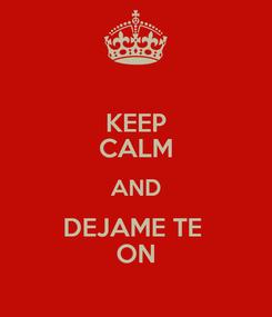 Poster: KEEP CALM AND DEJAME TE  ON