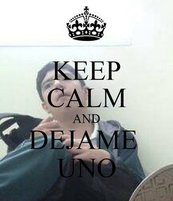 Poster: KEEP CALM AND DEJAME  UNO