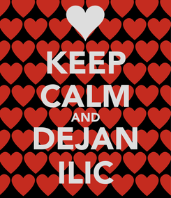 Poster: KEEP CALM AND DEJAN ILIC