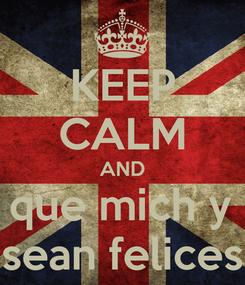 Poster: KEEP CALM AND  dejar que mich y more  sean felices
