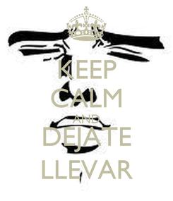 Poster: KEEP CALM AND DEJATE LLEVAR