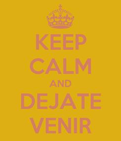 Poster: KEEP CALM AND DEJATE VENIR
