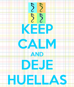 Poster: KEEP CALM AND DEJE HUELLAS