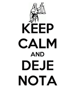 Poster: KEEP CALM AND DEJE NOTA