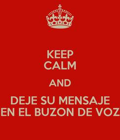 Poster: KEEP CALM AND DEJE SU MENSAJE EN EL BUZON DE VOZ