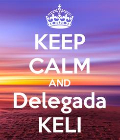 Poster: KEEP CALM AND Delegada KELI
