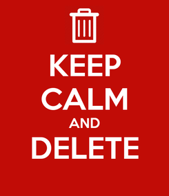 Poster: KEEP CALM AND DELETE