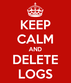 Poster: KEEP CALM AND DELETE LOGS