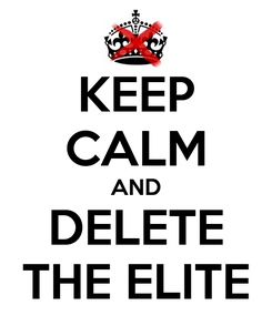Poster: KEEP CALM AND DELETE THE ELITE