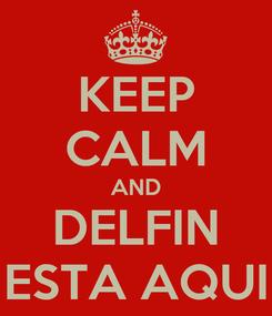 Poster: KEEP CALM AND DELFIN ESTA AQUI