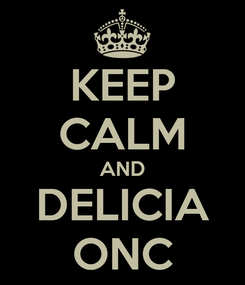Poster: KEEP CALM AND DELICIA ONC