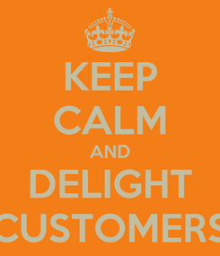 Poster: KEEP CALM AND DELIGHT CUSTOMERS