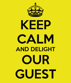Poster: KEEP CALM AND DELIGHT OUR GUEST