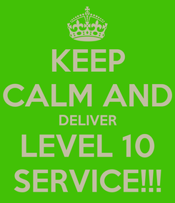 Poster: KEEP CALM AND DELIVER LEVEL 10 SERVICE!!!