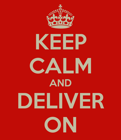 Poster: KEEP CALM AND DELIVER ON