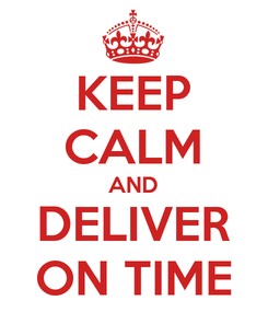 Poster: KEEP CALM AND DELIVER ON TIME