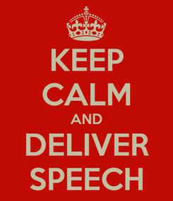 Poster: KEEP CALM AND DELIVER SPEECH