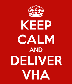 Poster: KEEP CALM AND DELIVER VHA
