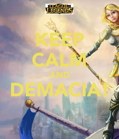 Poster: KEEP CALM AND DEMACIA!