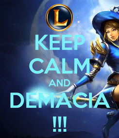 Poster: KEEP CALM AND DEMACIA !!!