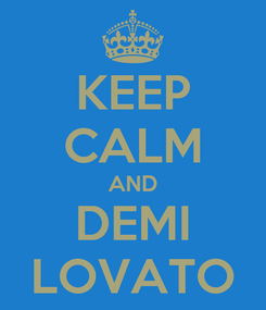 Poster: KEEP CALM AND DEMI LOVATO