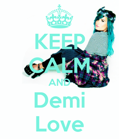 Poster: KEEP CALM AND Demi Love