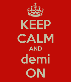 Poster: KEEP CALM AND demi ON