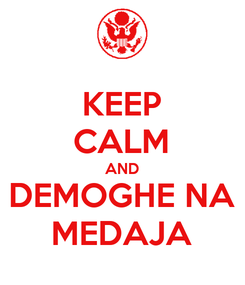 Poster: KEEP CALM AND DEMOGHE NA MEDAJA