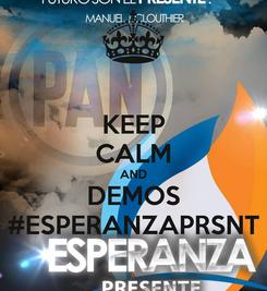 Poster: KEEP CALM AND DEMOS #ESPERANZAPRSNT