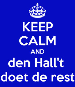 Poster: KEEP CALM AND den Hall't  doet de rest