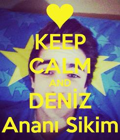 Poster: KEEP CALM AND DENİZ Ananı Sikim