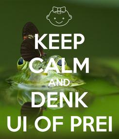 Poster: KEEP CALM AND DENK UI OF PREI