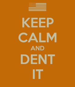 Poster: KEEP CALM AND DENT IT