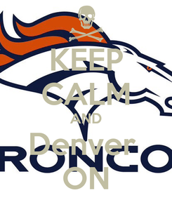 Poster: KEEP CALM AND Denver  ON