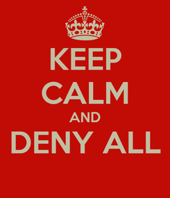 Poster: KEEP CALM AND DENY ALL