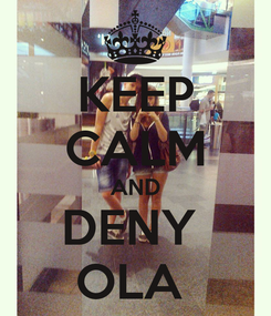 Poster: KEEP CALM AND DENY  OLA