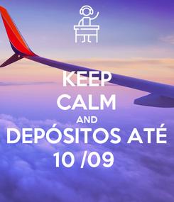 Poster: KEEP CALM AND DEPÓSITOS ATÉ 10 /09