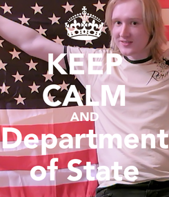 Poster: KEEP CALM AND Department of State