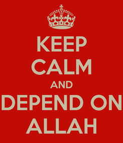 Poster: KEEP CALM AND DEPEND ON ALLAH