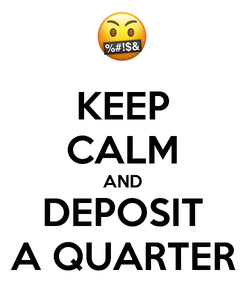 Poster: KEEP CALM AND DEPOSIT A QUARTER