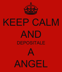 Poster: KEEP CALM AND DEPOSITALE A ANGEL