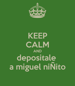 Poster: KEEP CALM AND depositale  a miguel niÑito