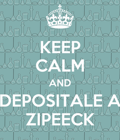 Poster: KEEP CALM AND DEPOSITALE A ZIPEECK