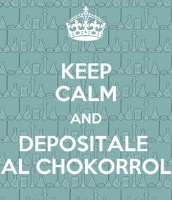 Poster: KEEP CALM AND DEPOSITALE  AL CHOKORROL
