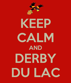 Poster: KEEP CALM AND DERBY DU LAC