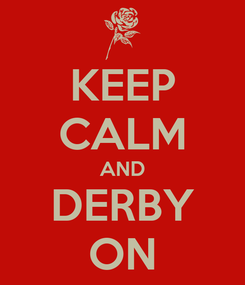 Poster: KEEP CALM AND DERBY ON