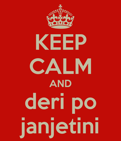 Poster: KEEP CALM AND deri po janjetini