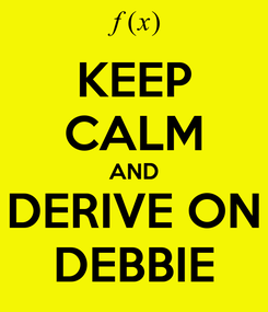 Poster: KEEP CALM AND DERIVE ON DEBBIE