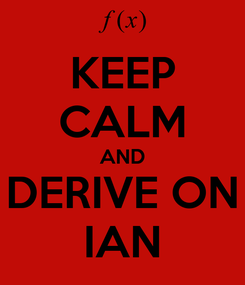 Poster: KEEP CALM AND DERIVE ON IAN